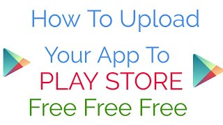Free Upload app To Google Play Store | Cyber Gyaan