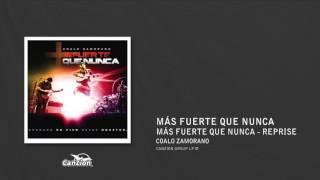 Más fuerte que nunca (Reprise) - Coalo Zamorano