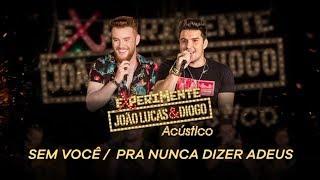João Lucas & Diogo - Sem você / Pra Nunca dizer Adeus (Experimente João Lucas & Diogo Acústico)