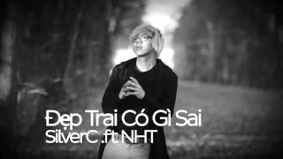Đẹp Trai Có Gì Sai - SilverC .ft NHT