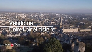 Vues sur Loire : Vendôme, entre Loir et histoire