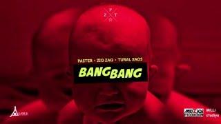 Ziq Zaq Ft Paster5 9 Ft Tural Xaos Bang Bang MiLLi MuZiqi