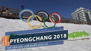 Pyeongchang 2018: Olympic mùa đông lớn nhất lịch sử | VTC1