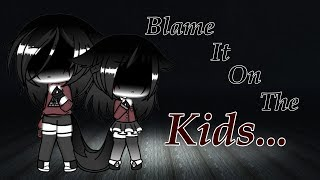 Blame it on the kids/Music video/Gacha life