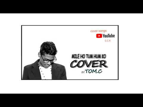 MILE HO TUM HUM KO ' COVER  BY TOM C ANAND