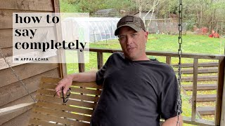 How to Say Completely, All the Way, or Absolutely in Appalachia