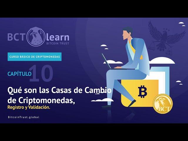 Bitcoin Trust - Cap. 10 - Qué son las Casas de Cambio de Criptomonedas, Registro y Validación