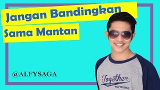 Video Alfy Saga - Jangan Bandingkan Aku Sama Mantan!! download MP3, 3GP, MP4, WEBM, AVI, FLV Agustus 2018