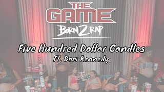 The Game - Five Hundred Dollar Candles ft. Dom Kennedy [Born 2 Rap]