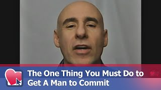 The One Thing You Must Do to Get A Man to Commit - by Joe Amoia (for Digital Romance TV)