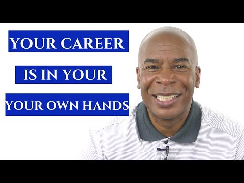 YOUR CAREER IS IN YOUR OWN HANDS