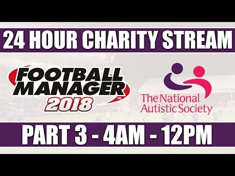 Football Manager 2018 | 24 HOUR CHARITY LIVE STREAM | PART 3 | NATIONAL AUTISTIC SOCIETY | FM18