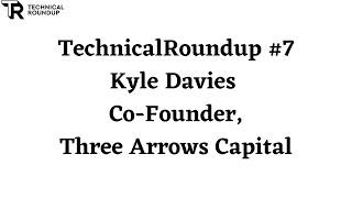 TechnicalRoundup #7  Kyle Davies (CoFounder, Three Arrows Capital)