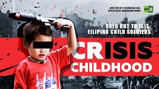 Crisis Childhood. Sold out to ISIS: Filipino child soldiers
