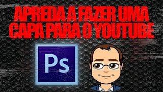 Photoshop - Como fazer a capa do Youtube - Tutorial