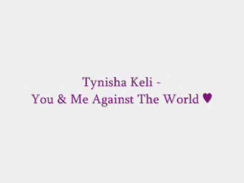 You & Me Against The World  Tynisha Keli