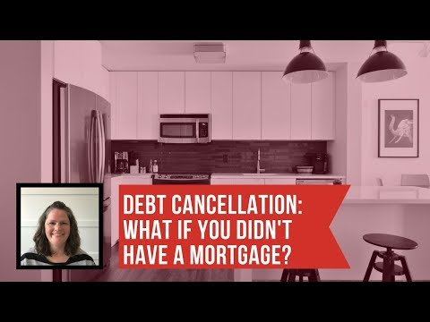 DEBT cancellation!  What would you do if you didn't have to pay your mortgage each month!?