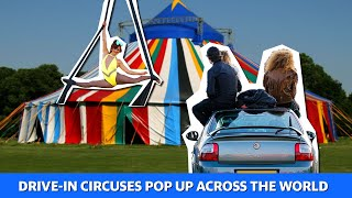 Circuses are pop up across the world as drive-ins