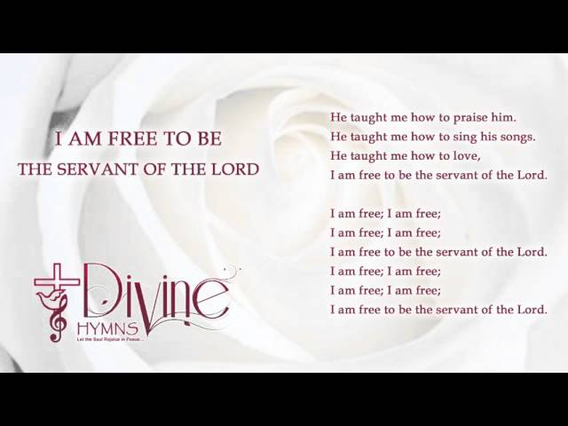 i-am-free-to-be-the-servant-of-the-lord-divine-hymns-lyrics-video-divine-hymns