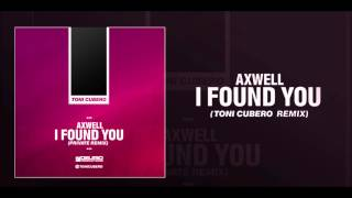 Axwell - I Found You (Toni Cubero Remix)