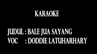 Video KARAOKE - BALE JUA SAYANG - DODDIE LATUHARHARY download MP3, 3GP, MP4, WEBM, AVI, FLV Juli 2018
