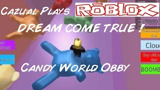 Cazual Plays Roblox ! DREAM COME TRUE ! Candy World Obby ( By Dev Studio Productions Incorporated)