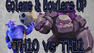 TH10 vs TH11   Bowlers & Golems Reign Supreme   Clash Of Clans   Strategy