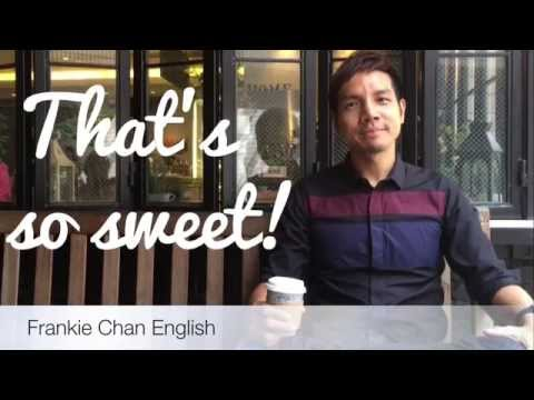 That's so sweet! @Frankie Chan English