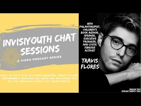 E25: InvisiYouth Chat Sessions With Author, Producer And Cystic Fibrosis Activist, Travis Flores