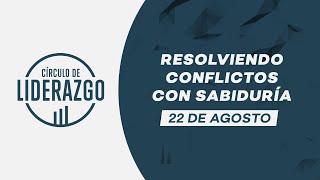 Resolviendo conflictos con sabiduría. | Circulo de Liderazgo | Pastor Rony Madrid
