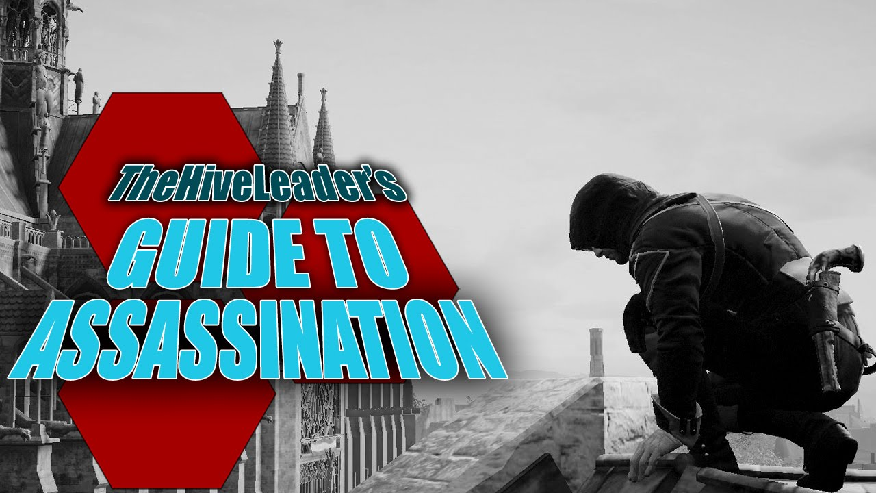 TheHiveLeader's Guide to Assassination - Assassin's Creed Unity - TheHiveLeader