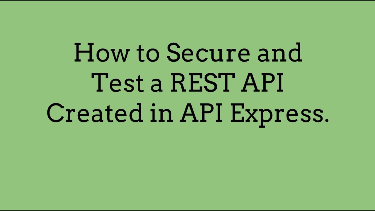 How to Secure and Test a REST API Created in API Express