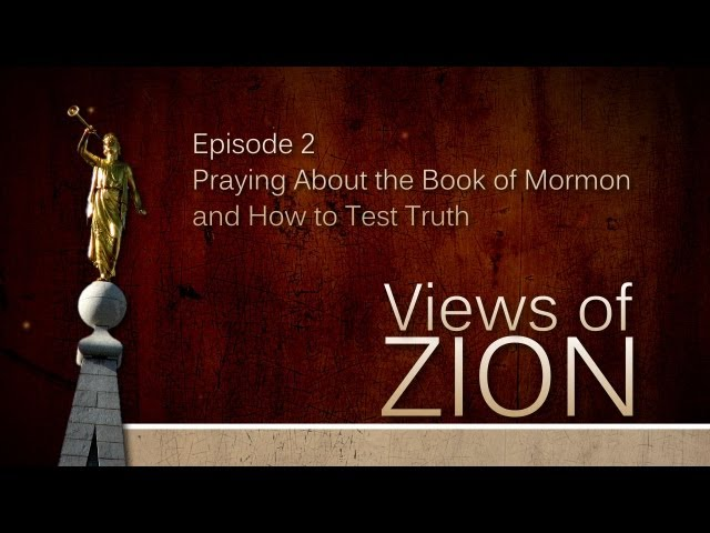 Views of Zion - Praying About the Book of Mormon and How to Test Truth