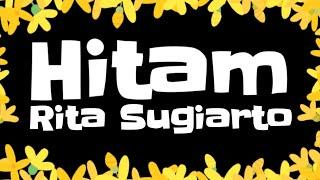 Rita Sugiarto - Hitam (Lirik)