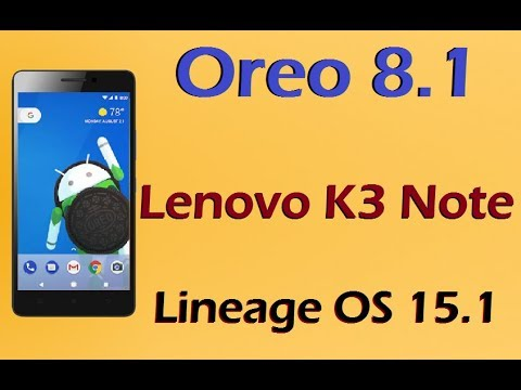 How to Update Android Oreo 8.1 in Lenovo K3 Note (Lineage OS 15.1)Install and review