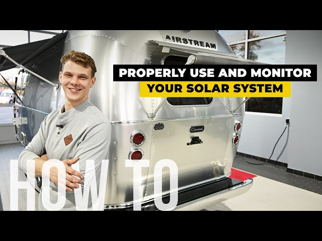Understanding Airstream Solar Power. How To Properly Use And Monitor Your Solar System