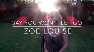 Say You Won't Let Go - James Arthur   |   Zoe Louise cover
