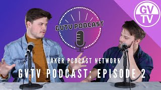 GVTV Podcast - Episode Two | Laker Podcast Network