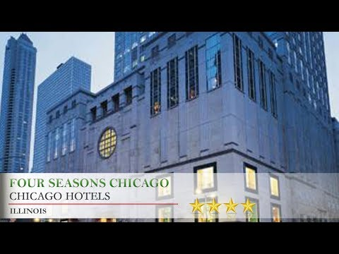 Four Seasons Chicago - Chicago Hotels, Illinois