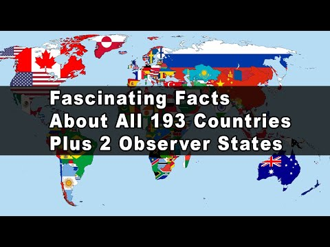 Fascinating Facts About Every Single All 193 Countries Plus 2 Observer States
