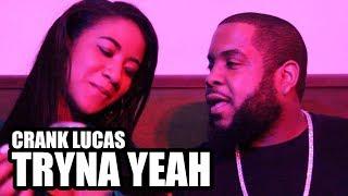 Crank Lucas - Tryna Yeah (Official Video)