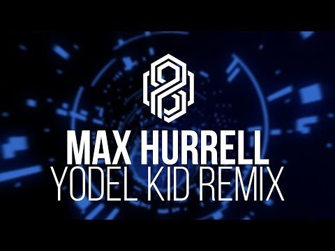 Max Hurrell - Yodel Kid Remix