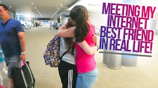 MEETING MY INTERNET BEST FRIEND IN REAL LIFE!!!