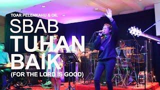 Sbab Tuhan Baik (For The Lord Is Good) Toar Pelenkahu & OIL