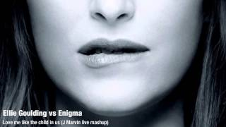 Ellie Goulding vs Enigma - Love me like the child in us (J Marvin live mashup)