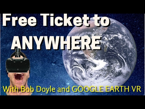 Free Ticket to ANYWHERE With Google Earth VR