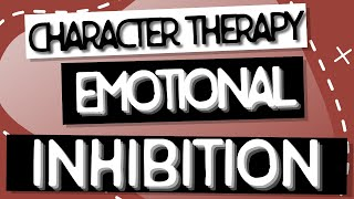 Character Therapy | Emotional Inhibition