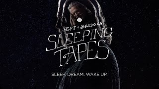 Jeff Bridges Sleeping Tapes - SLEEP. DREAM. WAKE UP.