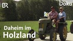 Tradition und Heimatgefühl im Holzland in Oberbayern | Doku | BR