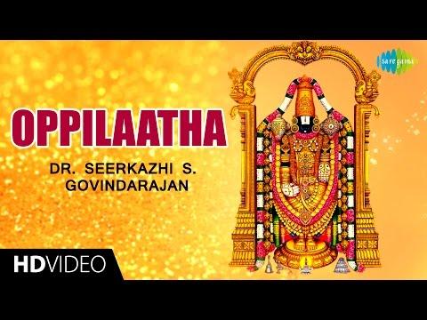 Oppilaatha | ஒப்பிலாத | HD Tamil Devotional Video | Seerkazhi S. Govindarajan | Perumal Songs